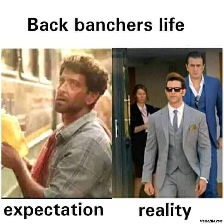 Backbenchers life expectation vs reality meme