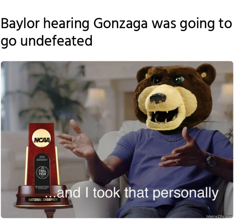 Baylor hearing Gonzaga was going to go undefeated meme