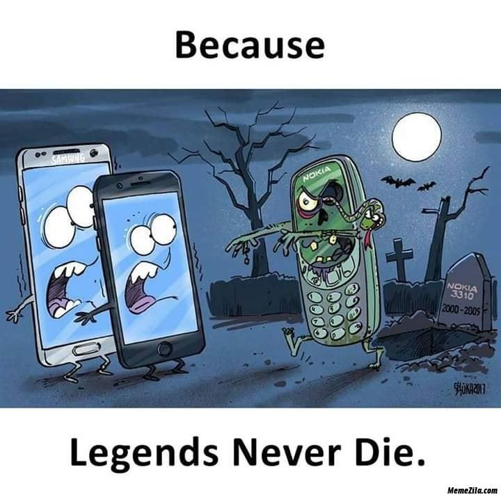 Because legends never die meme