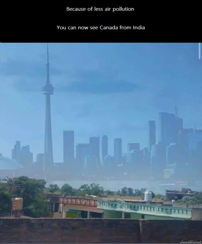 Because of less air pollution You can now see Canada from India meme
