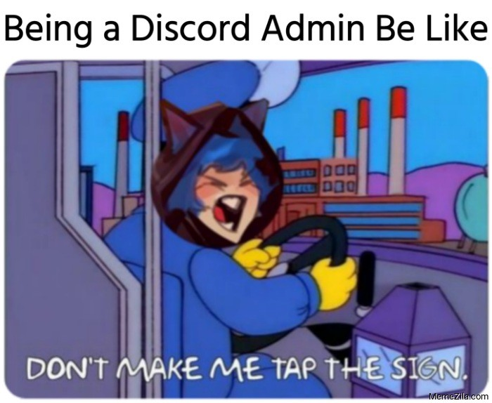 Being a discord admin be like Dont make me tap the sign meme