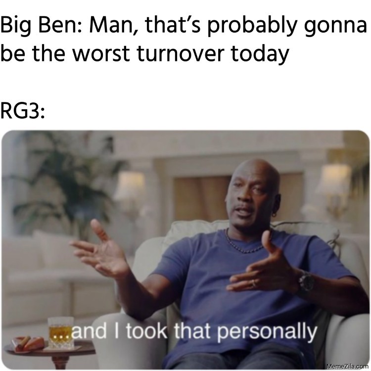Big Ben Man thats probably gonna be the worst turnover today Meanwhile RG3 meme