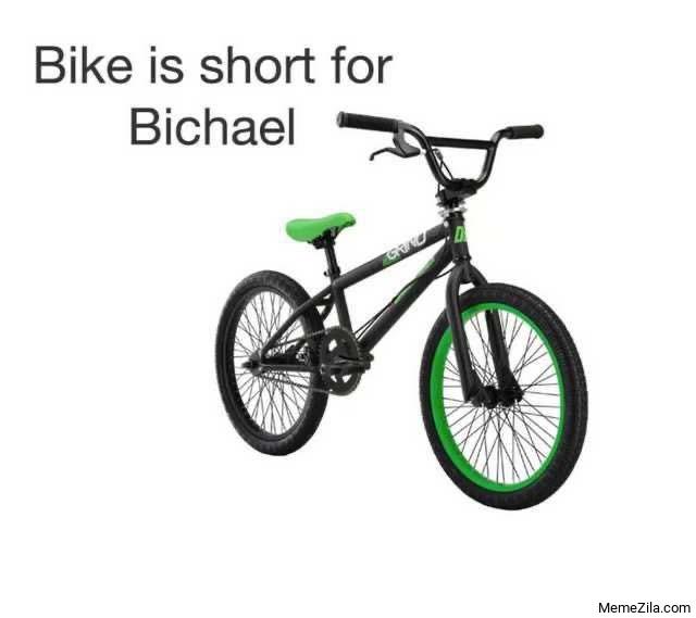 Bike is short for Bichael meme