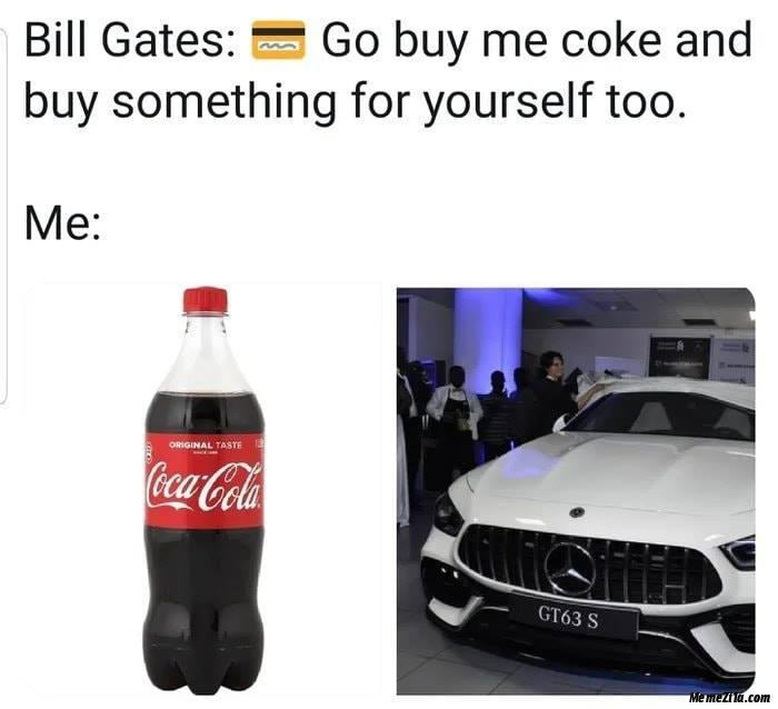 Bill Gates Buy coke for me and buy something for yourself too Meanwhile me meme