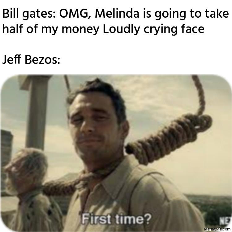 Bill gates OMG Melinda is going to take half of my money Jeff Bezos First time meme