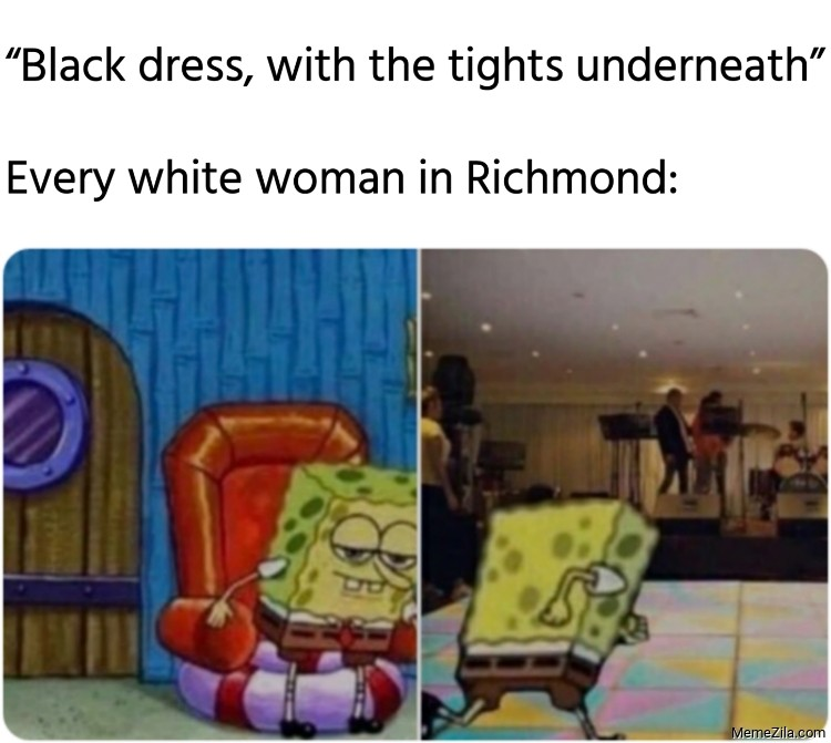 Black dress with the tights underneath Every white woman in Richmond meme