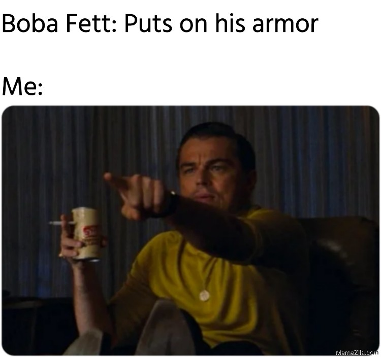 Boba Fett puts on his armour Meanwhile me meme