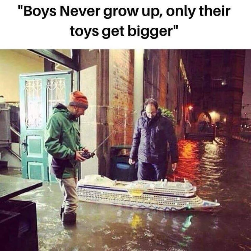Boys never grow up only their toys get bigger meme