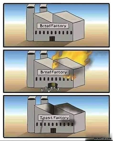 Bread factory After fire Toast factory meme