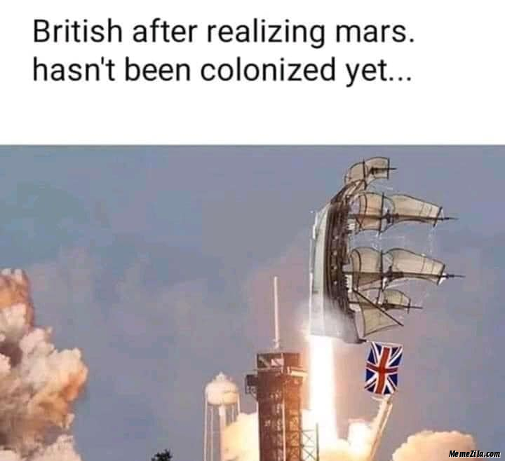 British after realising mars hasnt been colonized yet meme