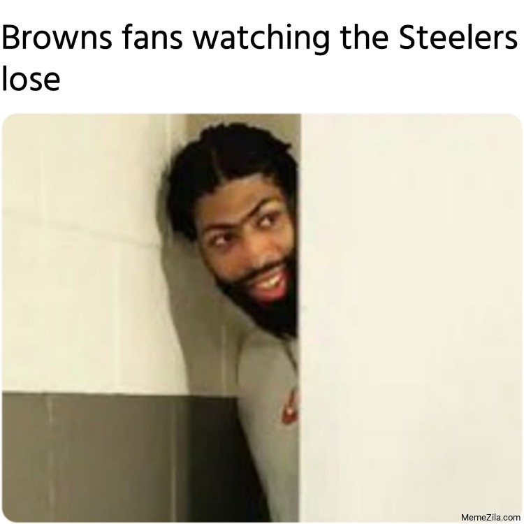Browns fans watching the Steelers lose meme