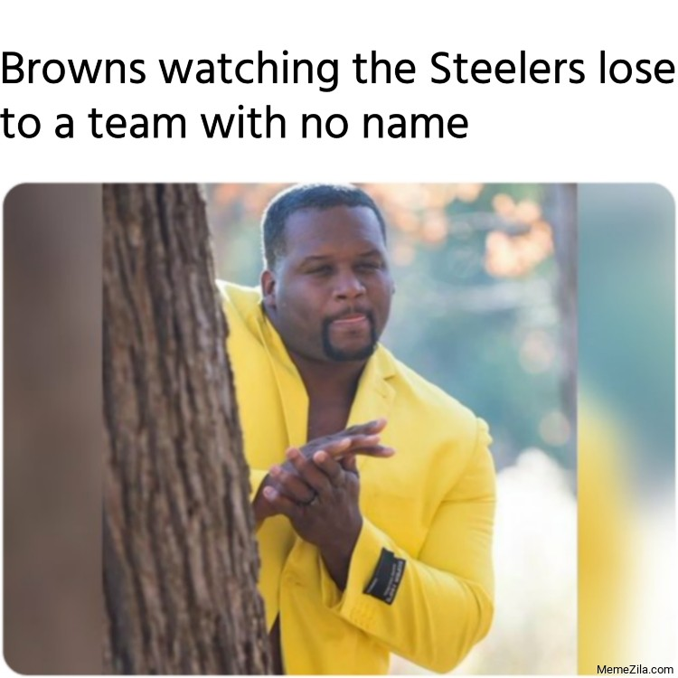 Browns watching the Steelers lose to a team with no name meme