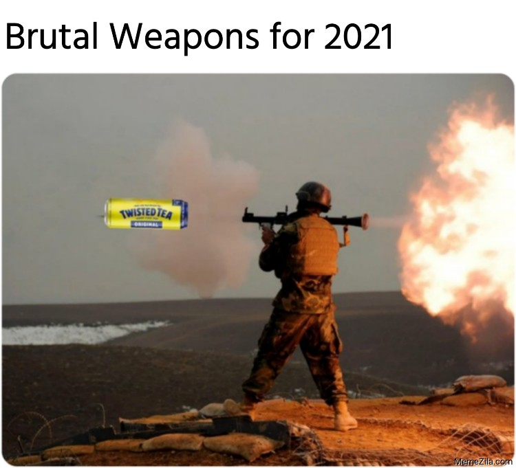 Brutal Weapons for 2021 Twisted tea meme