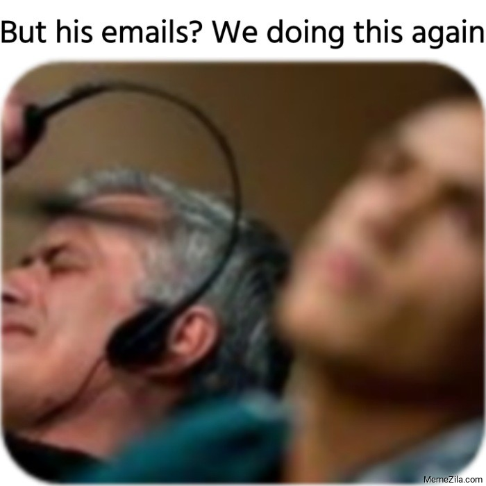 But his emails We doing this again meme