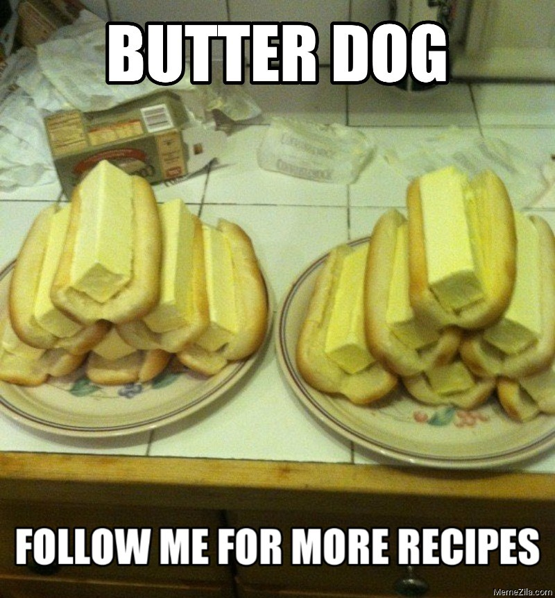 Butter dog Follow me for more recipes meme