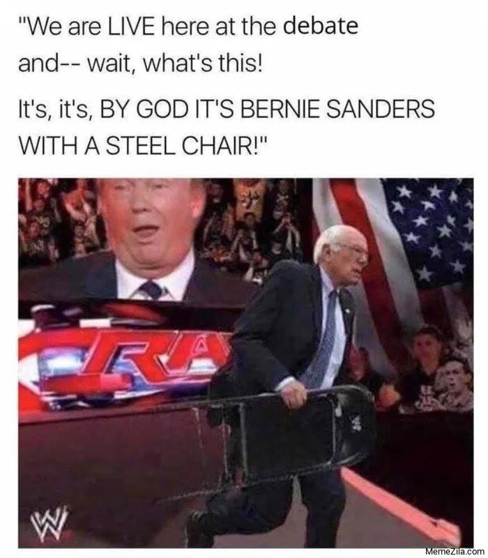 By god Its Bernie Sanders with a steel chair meme