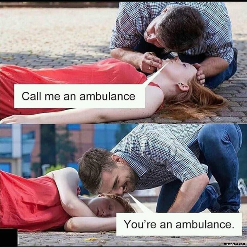 Call me an ambulance You are an ambulance meme