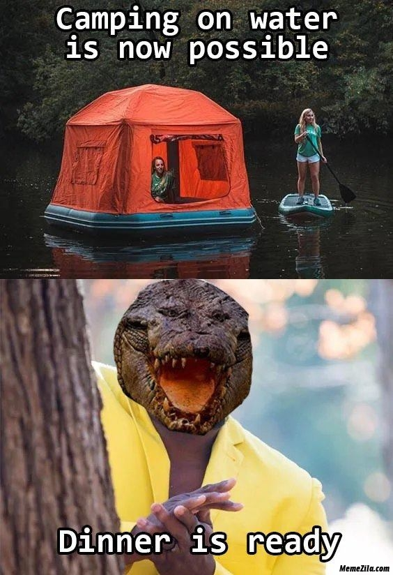 Camping on water is possible meanwhile crocodile dinner is ready meme