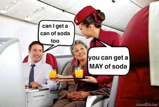 Can I get a can of soda too You can get May of soda meme