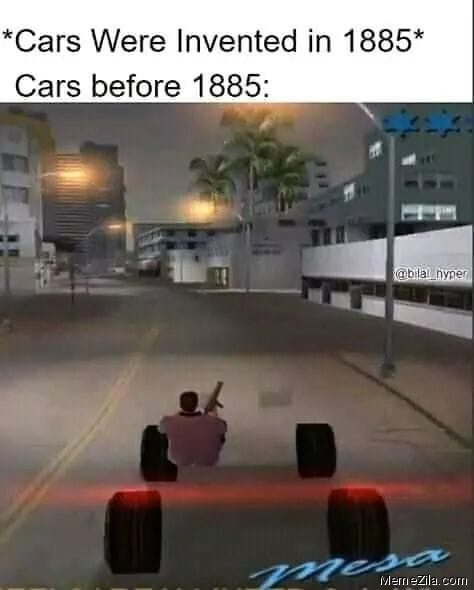 Cars were invented in 1885 Cars before 1885 meme