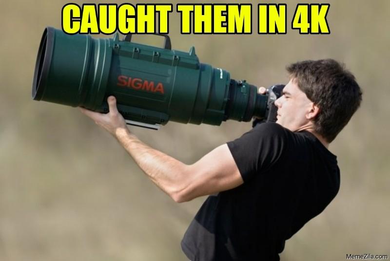 Caught them in 4K meme