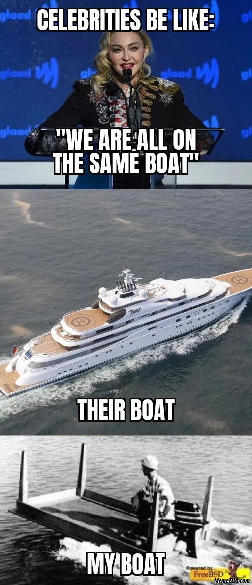 Celebrities be like We are on the same boat Their boat vs my boat meme