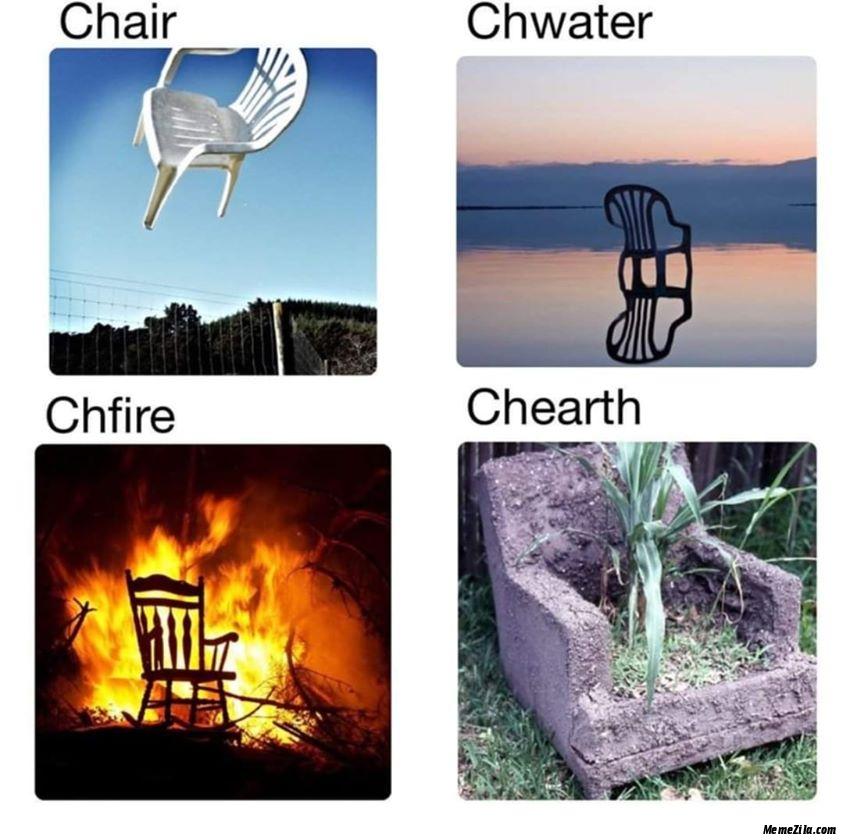 Chair Chwater Chfire Chearth meme