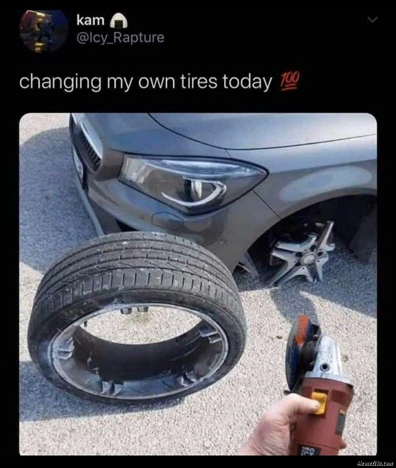 Changing my own tyres today meme