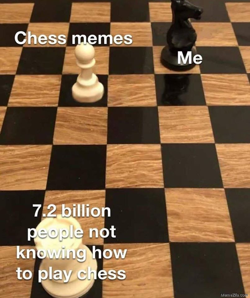 Chess memes Me 7.2 Billion people who not knowing how to play chess meme
