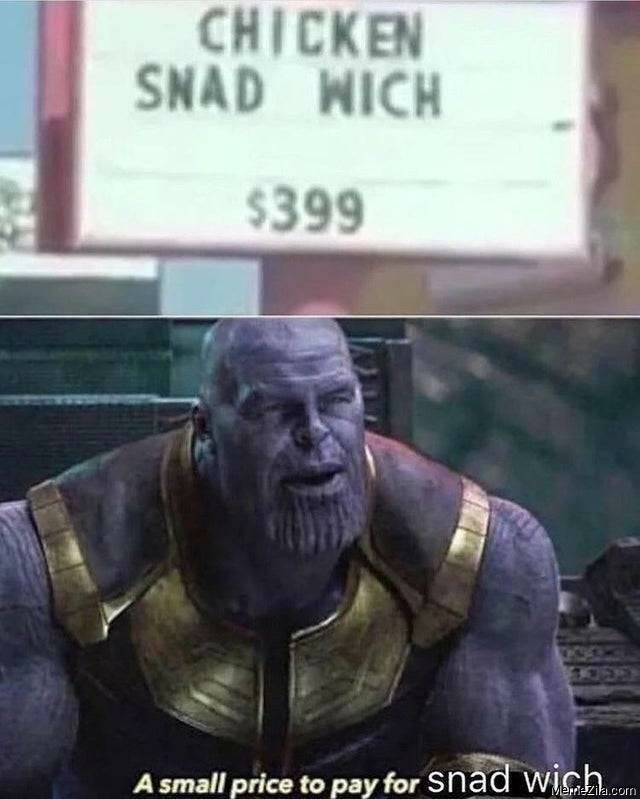 Chicken snad wich $399 A small price to pay for snad wich meme