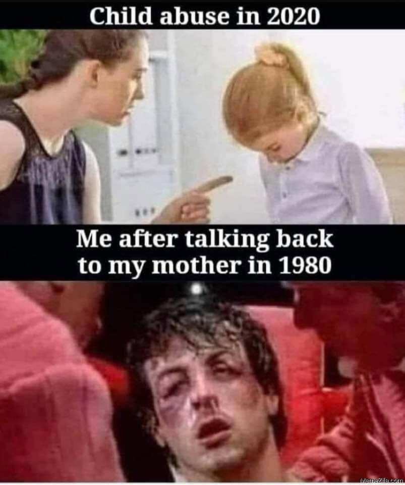 Child abuse in 2020 Me after talking back to my mother in 1980 meme