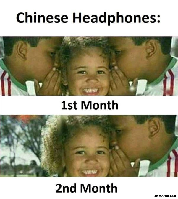 Chinese headphones 1st month 2nd month meme