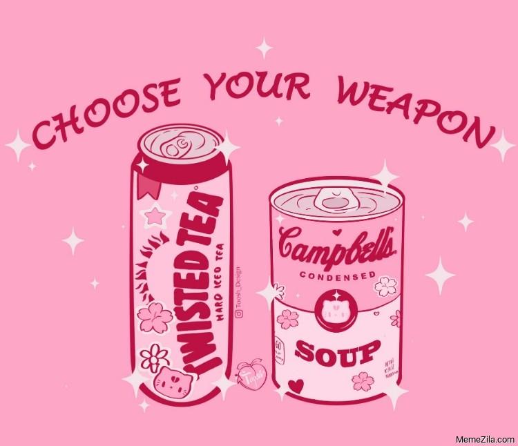 Choose your weapon Twisted tea Campbells soup meme