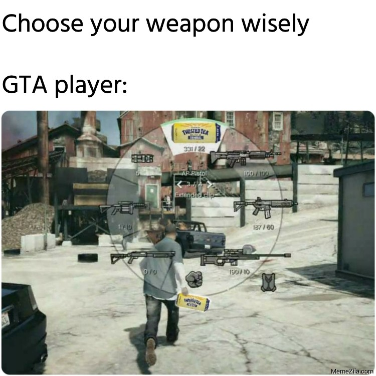 Choose your weapon wisely Meanwhile GTA player meme