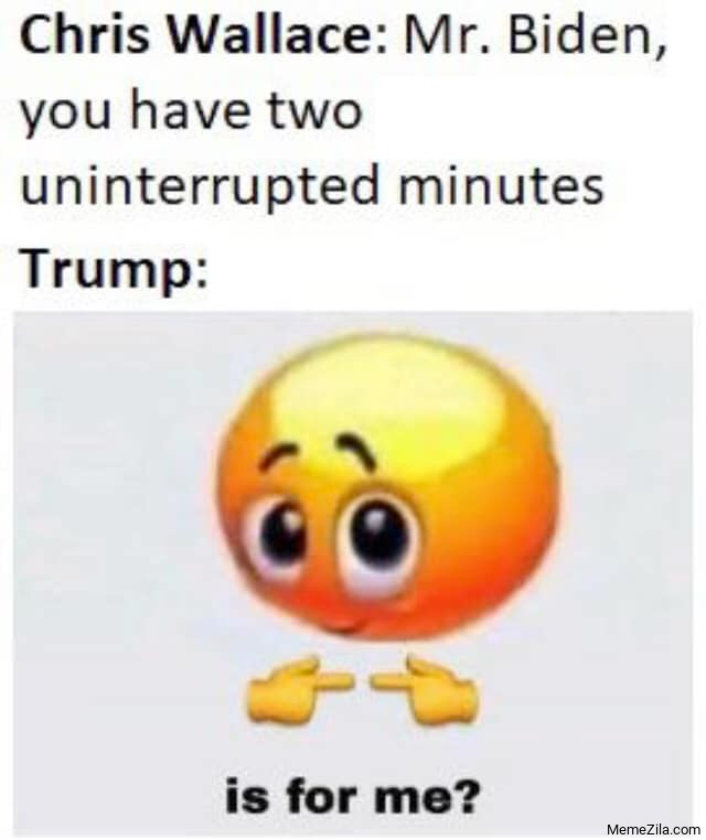 Chris Wallace Mr Biden you have to uninterrupted minutes Trump is for me meme