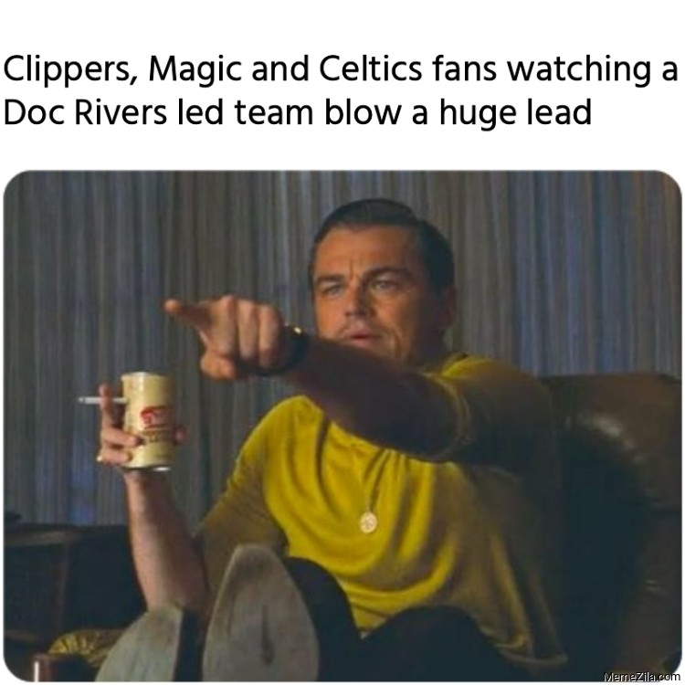 Clippers, Magic and Celtics fans watching a Doc Rivers led team blow a huge lead meme