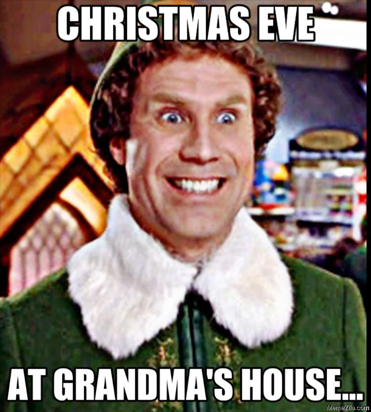 Cnristmas eve at grandmas house meme