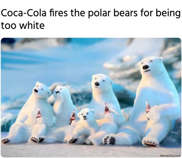 Coca-Cola fires the polar bears for being too white meme