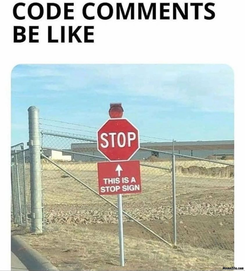 Code comments be like this is a stop sign meme