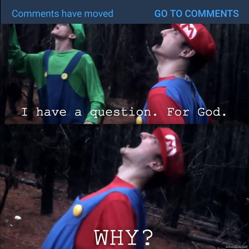 Comments have moved Go to comments I have a question For god Why meme