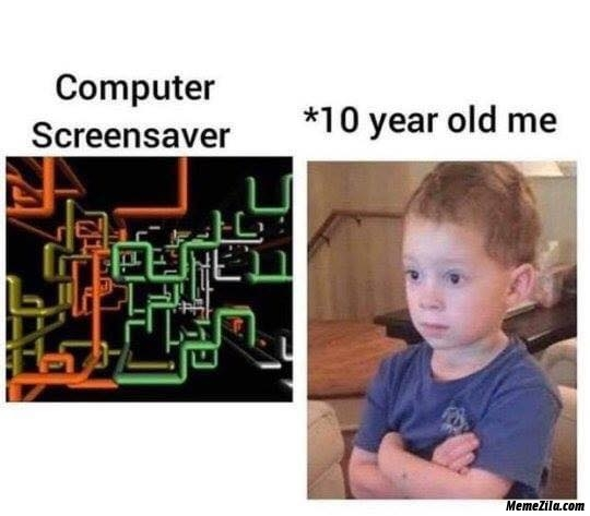 Computer screensaver Meanwhile 10 year old me meme