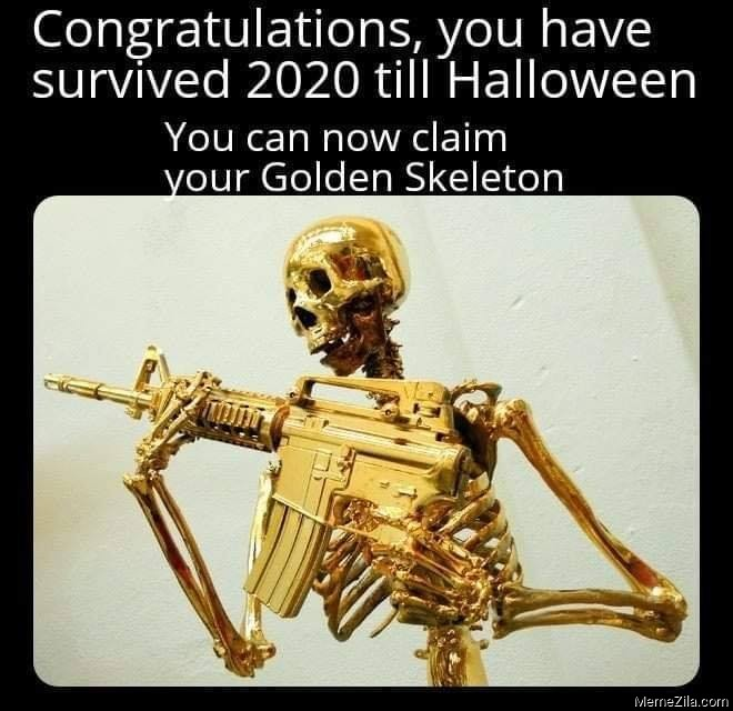 Congratulations you have survived 2020 till halloween You can claim golden skeleton meme
