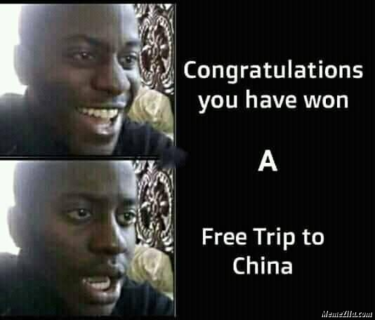 Congratulations you have won a free trip to china meme