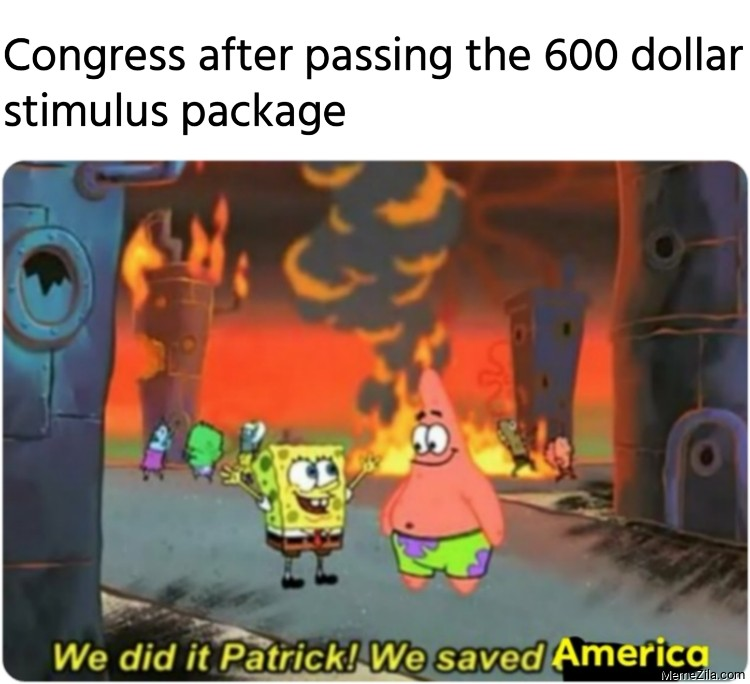 Congress after passing the 600 dollar stimulus package meme