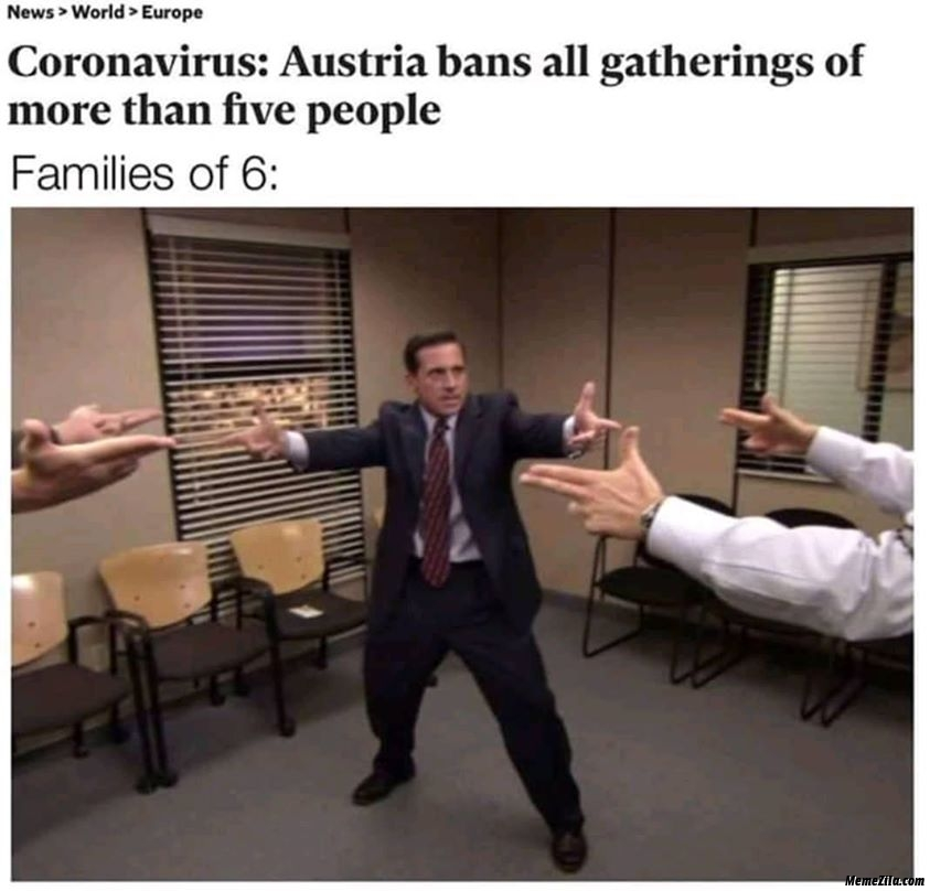 Coronavirus austria Bans all gatherings of more than 5 people meanwhile families of 6 meme