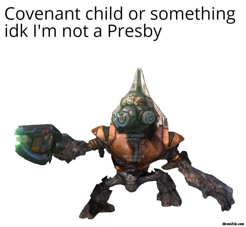 Covenant child or something idk I am not a Presbey meme