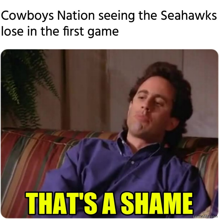 Cowboys Nation seeing the Seahawks lose in the first game Thats a shame meme