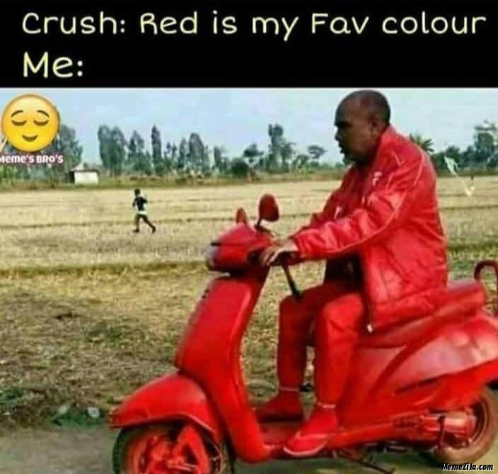 Crush Red is my fav colour Meanwhile me meme