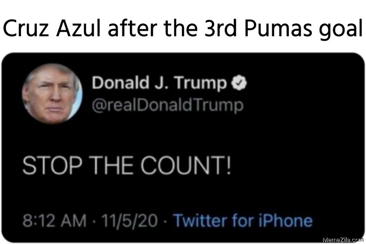 Cruz Azul after the 3rd Pumas goal Stop the count meme