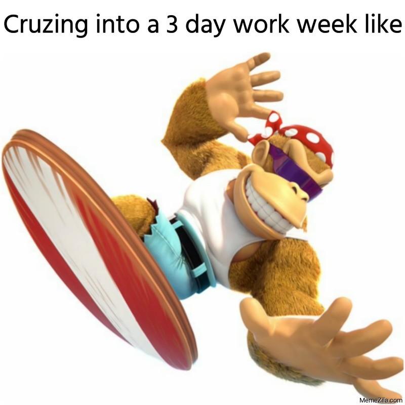 Cruzing into a 3 day work week like meme
